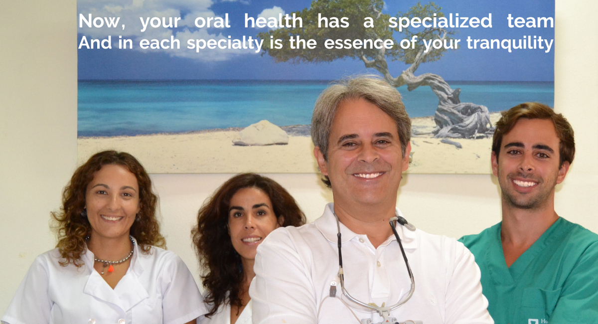 Now, your oral health has a specialized team. And in each specialty is the essence of your tranquility